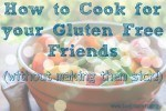 How to Cook for your Gluten Free Friends