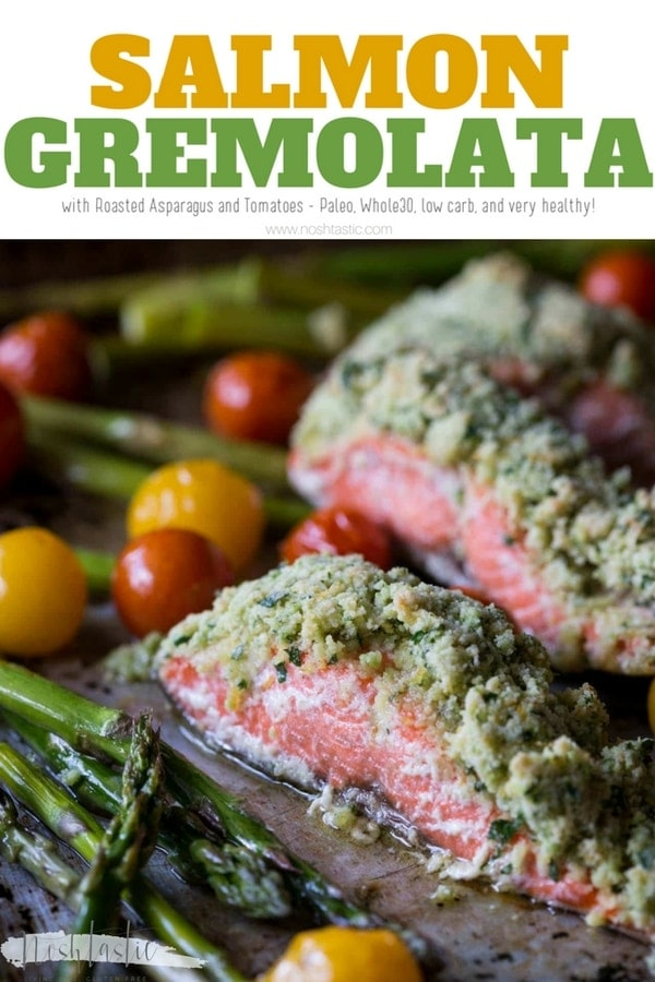 Salmon Gremolata recipe with Roasted Asparagus and Tomatoes!  This recipe is Paleo, Whole30, low carb, low calorie and very healthy oven baked Sheet pan dinner! #salmon #bakedsalmon #gremolata #paleo #whole30 #noshtastic