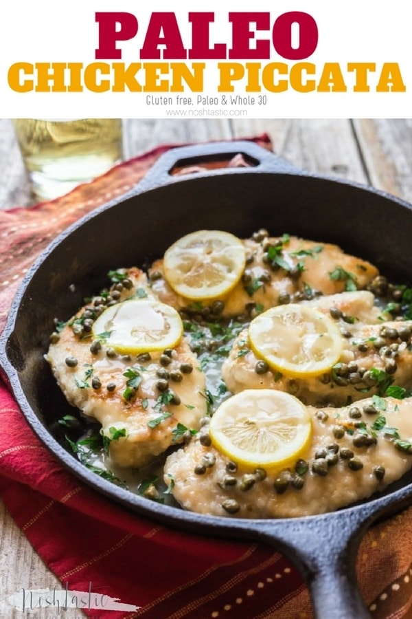 Whole30 Paleo Chicken Piccata, ready in less than 30 Minutes! Made with lemons and capers, dairy free recipe www.noshtastic.com #paleochicken #whole30chicken #chickenpiccata #cleaneating #paleochickenpiccata #noshtastic
