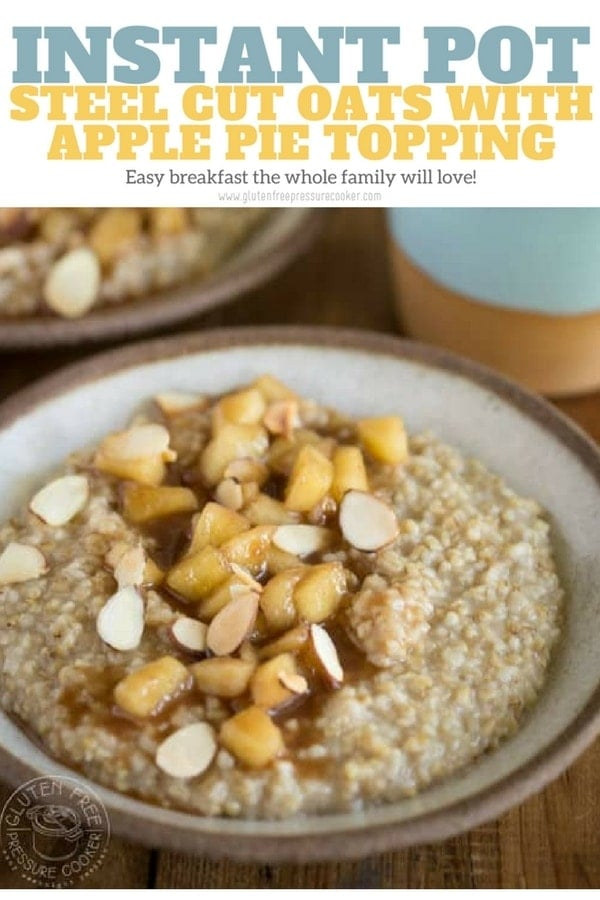 Pressure Cooker Steel Cut Oats with Apple Pie Topping is a fun easy breakfast the whole family will love! www.glutenfreepressurecooker.com #instantpotoatmeal #pressurecookeroatmeal #steelcutoats #steelcutoatmeal #instantpot #instapot #electricpressurecooker #glutenfreepressurecooker #glutenfreeinstantpot #steelcutoats #oatmeal